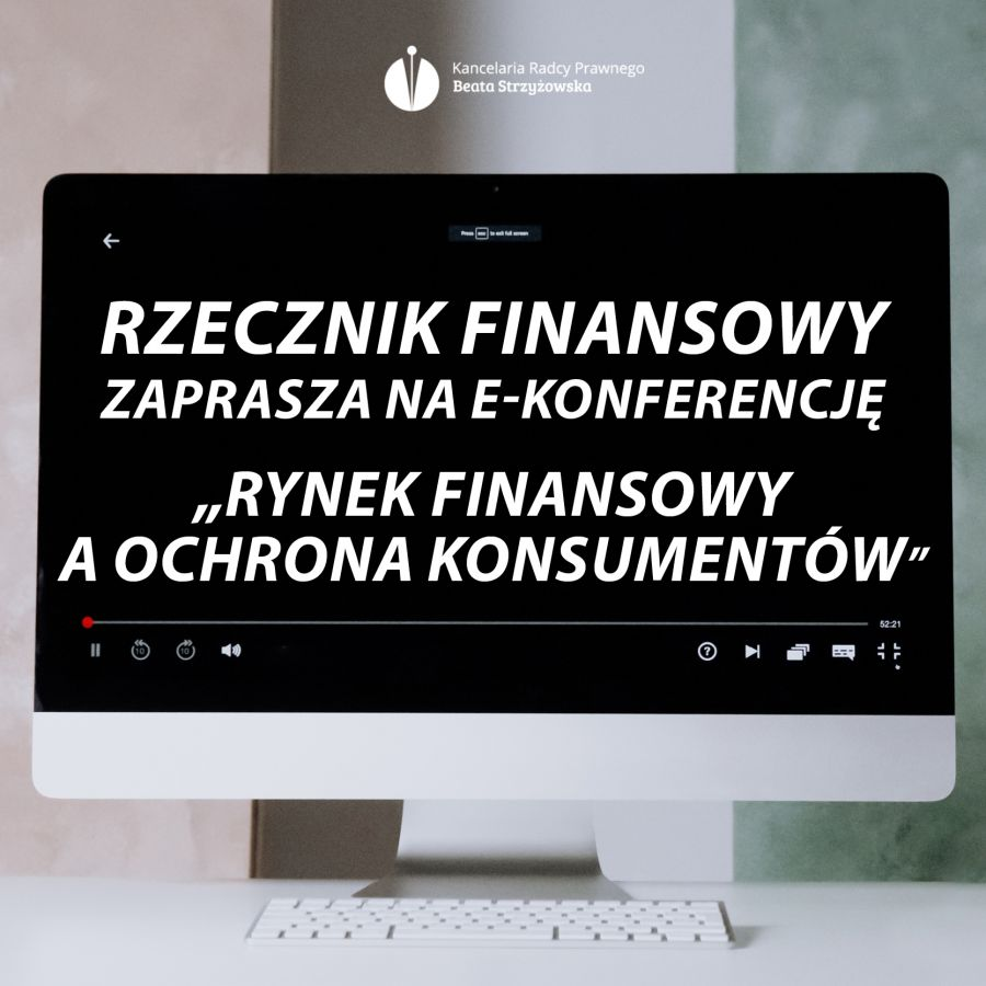 """RZECZNIK FINANSOWY ZAPRASZA NA E-KONFERENCJĘ PT."""" RYNEK FINANSOWY A OCHRONA KONSUMENTÓW"""""""