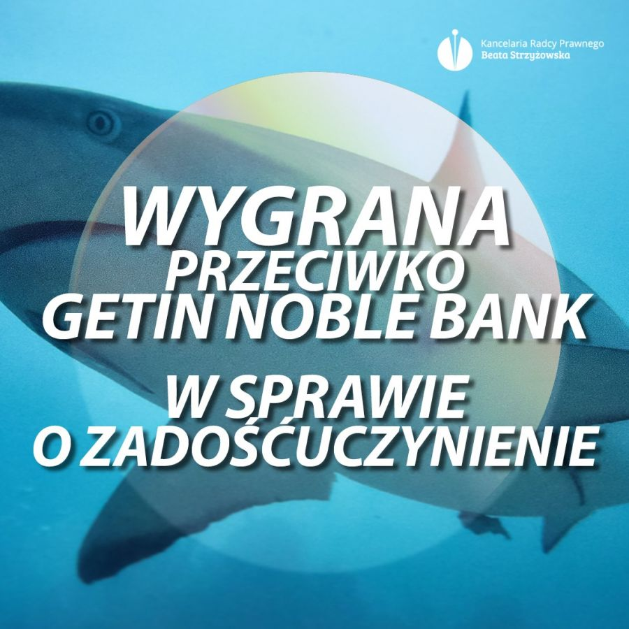 WYGRANA PRZECIWKO GETIN NOBLE BANK W SPRAWIE O ZADOŚĆUCZYNIENIE!