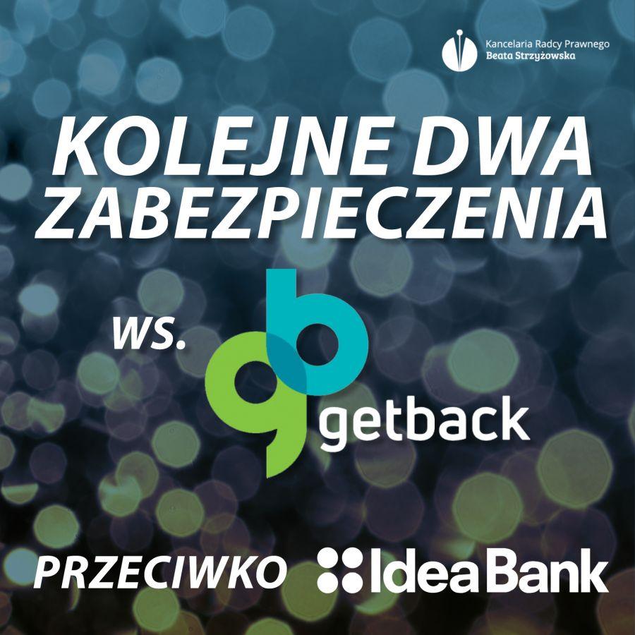 KOLEJNE DWA ZABEZPIECZENIA WS. GETBACK PRZECIWKO IDEA BANK