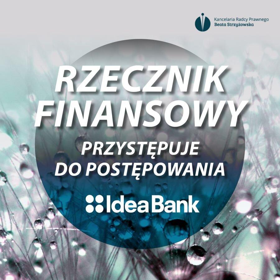 RZECZNIK FINANSOWY PRZYSTĘPUJE DO POSTĘPOWANIA W SPRAWIE IDEA BANKU